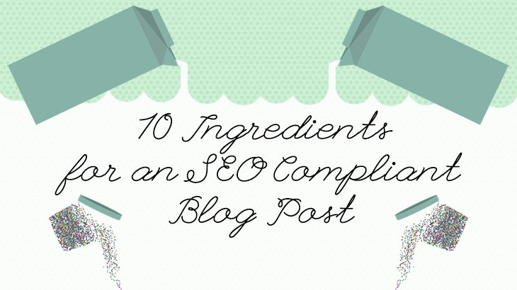 10 Ingredients for an SEO Compliant Blog Post