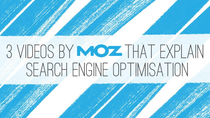 3 Videos by Moz that Explain Search Engine Optimisation